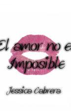 El amor no es imposible  by jessicabrera2