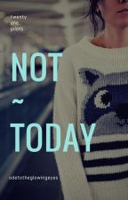 Not Today - Twenty One Pilots by OdeToTheGlowingEyes