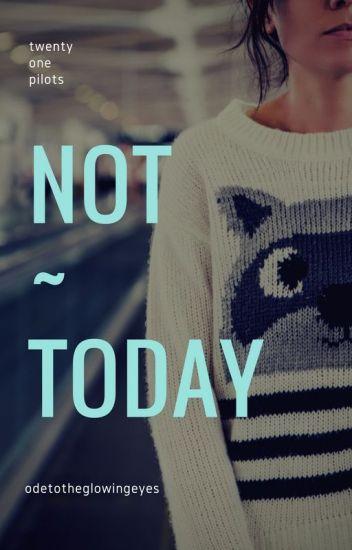 Not Today - Twenty One Pilots