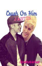 Crush On Him (Jastin) by dawinabieber