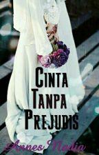 Cinta Tanpa Prejudis by Annesnadia