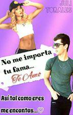No Me Importa Tu Fama, Te Amo (Novela Celligna)PAUSADA  by JulietaTorales