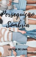 Perseguição Sombria by leticiadeliman