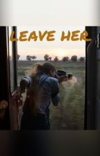 Leave Her. [Magcon] by Croqueuse2livre