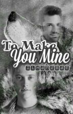 To Make You Mine(Oneshots)(BoyxBoy) by MyNameIsIlham