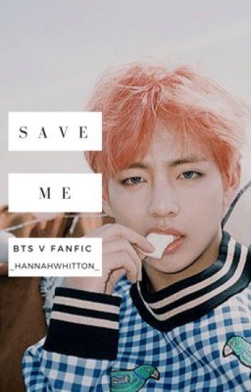 Save me'~ BTS V scenario - Hannah - Wattpad