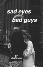 sad eyes, bad guys by dashicorn