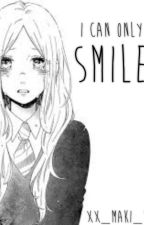 I Can Only Smile by Xx_Maki_xX