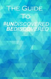 The Guide to #UNdiscoveredBEdiscovered by ProjectBEdiscovered