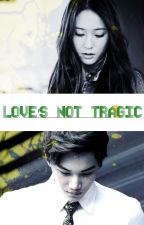 Love's Not Tragic [KAISTAL] by HanfaaMaqsood26