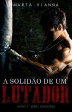 A Solidão De Um Lutador, Livro 1 Série Lutadores (Degustação) by Marta_Vianna