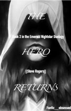The Hero Returns || Steve Rogers by Fanfic__obsessed