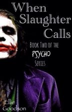 When Slaughter Calls (The Joker) -Book Two of the Psycho Series- by gothicwh0re