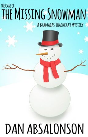 The Case of the Missing Snowman (A Barnabas Thackeray Mystery) by DanAbsalonson