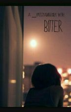 Bitter by __xprettyambition24