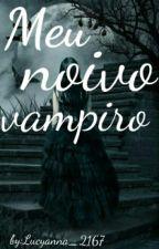 Meu Noivo Vampiro by lucyanna_2167