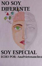 NO SOY DIFERENTE, SOY ESPECIAL by AnaPrietosanchez