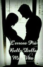 L'errore Più Bello Della Mia Vita by 16Clarissa