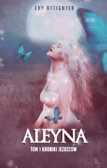 """Aleyna- TOM 1 ,,Kroniki Jeźdźców"""""""