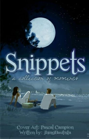 Snippets (A Collection Of Moments) by JhingBautista