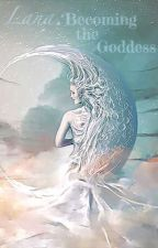 Luna: Becoming Of The Goddess by -miss_mystery-