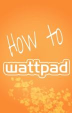 How To Wattpad Guide by AwkwardMeri