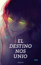 El Destino Nos Unio Ayato X Tu by PaolaGarcia105