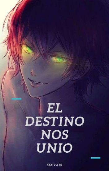 El Destino Nos Unio ♥ Ayato X Tu♥ ©