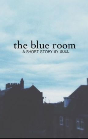 |The blue room| by seldomsoulsanity