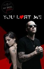 You Lost Me (M.Shadows) [ON HOLD] by KayWritesFiction