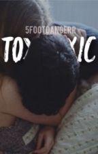 -Toxic.  by 5footdangerr