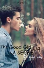 The Good Girl Has a Secret by shantel14