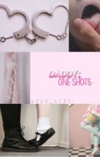 Daddy ; One Shots by baby_brat