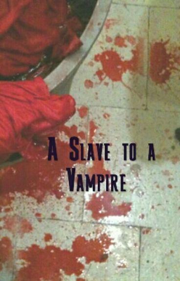 A Slave to a Vampire