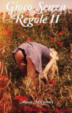Gioco senza regole II [Sequel] by AlessiaMcCartney