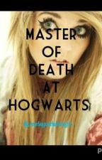 Master Of Death At Hogwarts by readingandwriting15
