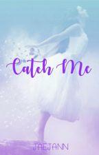 Catch Me by jaejann