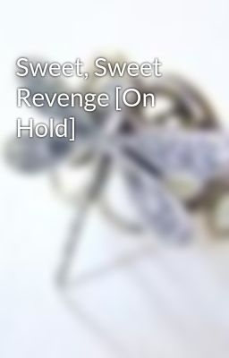 Sweet, Sweet Revenge [On Hold]
