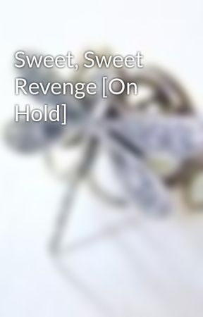 Sweet, Sweet Revenge [On Hold] by chagichagi