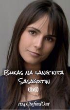 Bukas Na Lang Kita Sasagutin (GXG) by its4UtofindOut