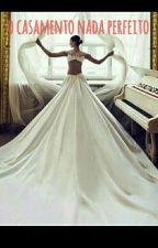 O Casamento Nada Perfeito by VitriadeFreitas