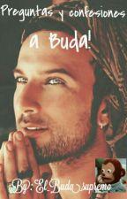 Confesiones  y Preguntas a Buda. by El_Buda_supremo