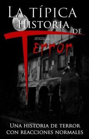 La Típica Historia de Terror *Una Historia de Terror con Reacciones Normales* by Arcoiris666
