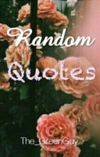 Random Quotes by The_GreenGuy