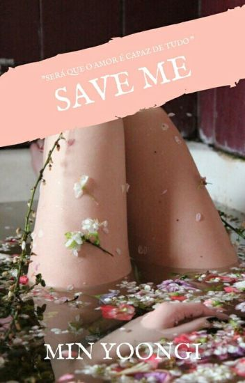 Save Me. [min yoongi]