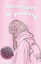Razones para NO suicidarse. by StopSuicides_