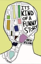 It's Kind Of A Funny Story - By: Ned Vizzini by AmongTheShadows
