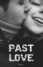 Past Love ( Complete ) by Denz91