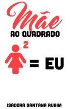 Mãe ao Quadrado by iisarub