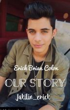 Our Story~ Erick Brian Colón by Jakilin_erick